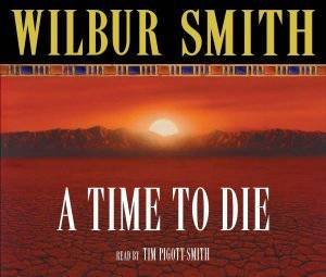 Time To Die, A (Audio CD) by Wilbur Smith