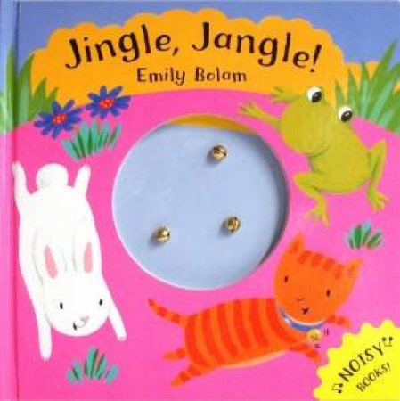 Noisy Books: Jingle Jangle by Emily Bolam