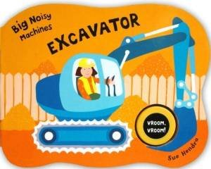 Big Noisy Machines: Excavator by Sue Hendra