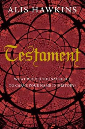 Testament: What Would You Sacrifice To Carve Your Name in History by Alis Hawkins