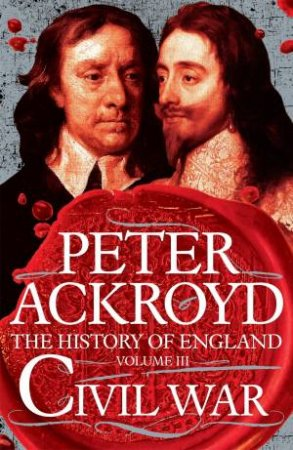 Civil War: The History of England Volume 3 by Peter Ackroyd