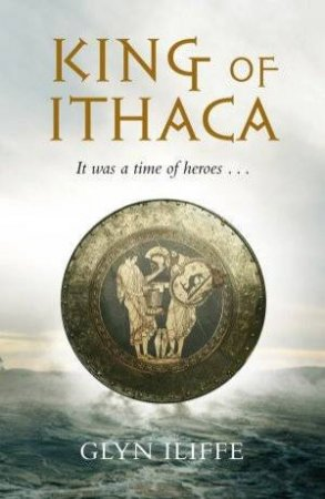 King of Ithaca by Glyn Iliffe