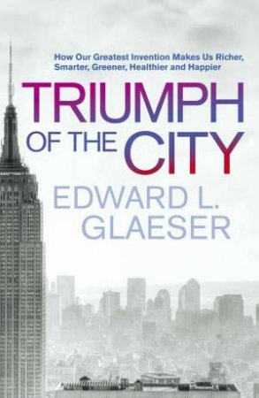 Triumph of the City by Edward Glaeser