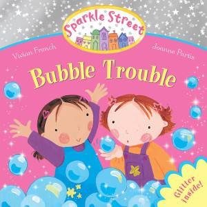 Sparkle Street: Bubble Trouble by Vivian French