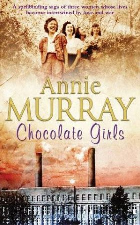 The Chocolate Girls by Annie Murray