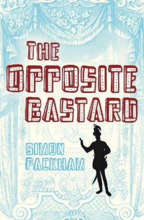 Opposite Bastard by Simon Packham