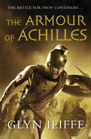 The Armour of Achilles by Glyn Iliffe