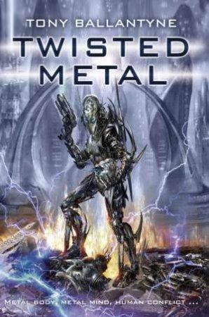 Twisted Metal by Tony Ballantyne