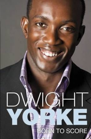 Born to Score by Dwight Yorke