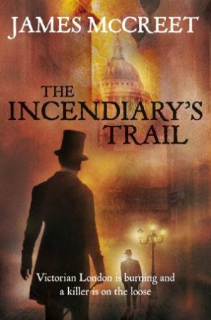 Incendiary's Trail by James McCreet