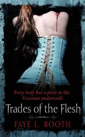 Trades of the Flesh by Faye L. Booth