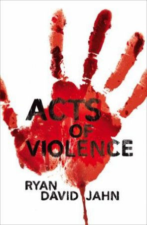 Acts of Violence by Ryan David Jahn