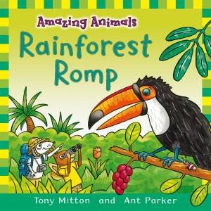 Amazing Animals: Rainforest Romp by Tony Mitton