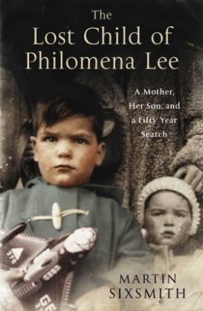 Lost Child of Philomena Lee: A Mother, Her Son, and a Fifty Year Search by Martin Sixsmith