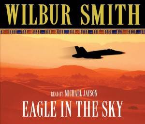 Eagle in the Sky (Audio) by Wilbur Smith