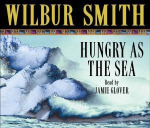 Hungry As The Sea (Audio CD) by Wilbur Smith