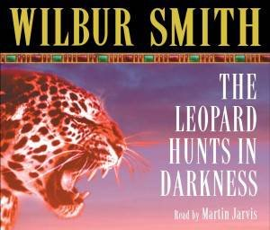 Leopard Hunts in Darkness, The (Audio) by Wilbur Smith