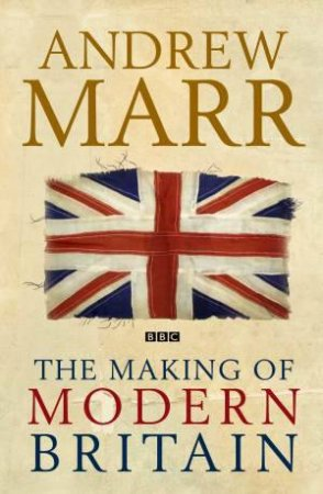 Making of Modern Britain by Andrew Marr