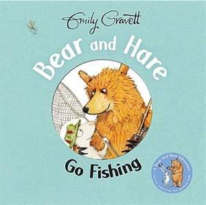 Bear and Hare Go Fishing by Emily Gravett