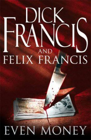 Even Money by Dick and Felix Francis