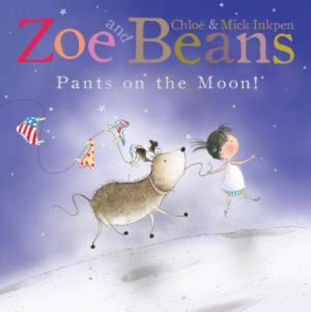 Zoe and Beans: Pants on the Moon! by Chloe Inkpen & Mick Inkpen
