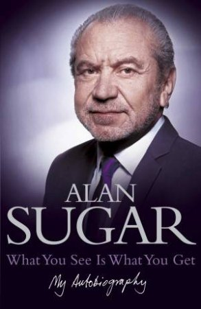 What You See Is What You Get (Audio) by Alan Sugar