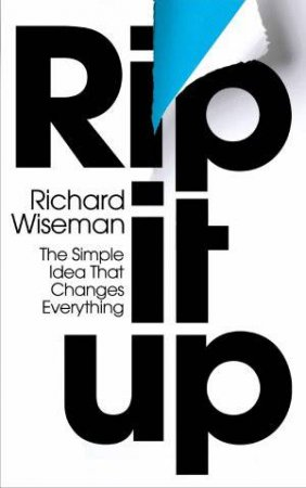Rip It Up: The Simple Idea that Changes Everything by Richard Wiseman