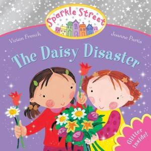 Sparkle Street: The Daisy Disaster by Vivian French