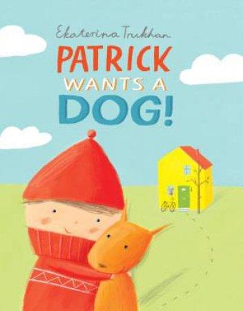 Patrick Wants a Dog! by Ekaterina Trukhan