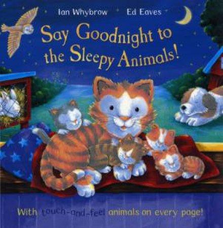 Say Goodnight to the Sleepy Animals! by Ian Whybrow & Ed Eaves