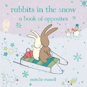 Rabbits in the Snow: A Book of Opposites by Natalie Russell