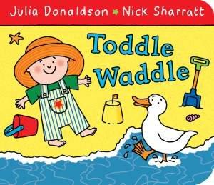 Toddle Waddle by Julia and Sharratt, Nick Donaldson