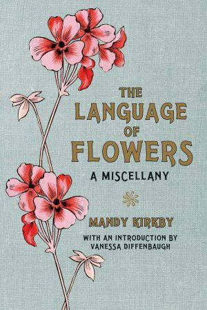 Language of Flowers, The: A Miscellany by Mandy Kirkby