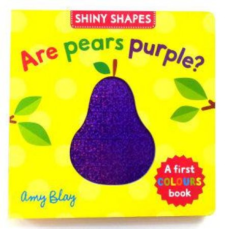 Shiny Shapes: Are Pears Purple? by Amy Blay