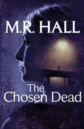 The Chosen Dead by M R Hall