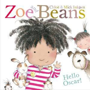 Zoe and Beans: Hello Oscar! by Mick and Inkpen, Chloe Inkpen