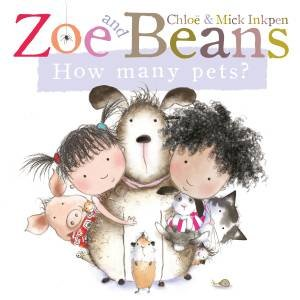 Zoe and Beans: How Many Pets? by Chloe Inkpen & Mick Inkpen