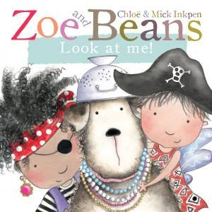 Zoe and Beans: Look at Me! by Chloe and Inkpen, Mick Inkpen