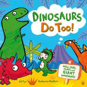 Dinosaurs Do Too! by Katherine Redfern