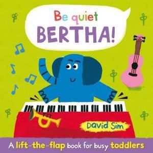 Be Quiet, Bertha! by David Sim