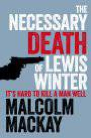 The Necessary Death Of Lewis Winter by Malcolm McKay