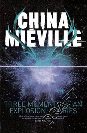 Three Moments of an Explosion: Stories by China Mieville