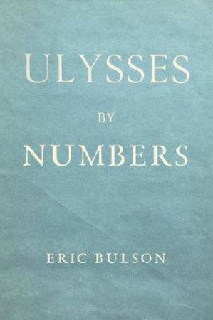 Ulysses By Numbers by Eric Jon Bulson