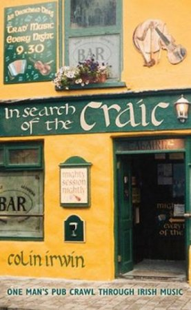 In Search Of The Craic: One Man's Pub Crawl Through Irish Music by Colin Irwin
