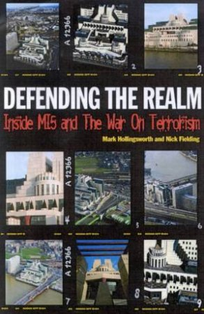 Defending The Realm: Inside MI5 And The War On Terrorism by Fielding & Hollingsworth