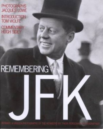 Remembering JFK: Intimate And Unseen Photographs by Jacques Lowe & Hugh Sidney