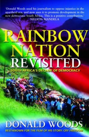 Rainbow Nation Revisited: South Africa's Decade Of Democracy by Donald Woods