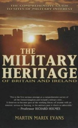 The Military Heritage Of Britain And Ireland by Martin Marix Evans