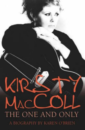 Kirsty Maccoll: The One And Only by Karen O'Brien