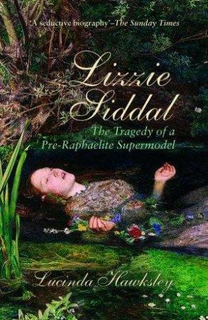Lizzie Siddal by Lucinda Hawksley